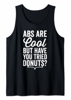 Donut Funny Gift - Abs Are Cool But Have You Tried Donuts Tank Top