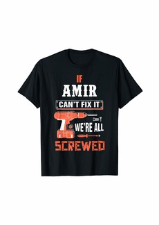 Mens AMIR Can't Fix It We'Re All Screwed Shirt First Name