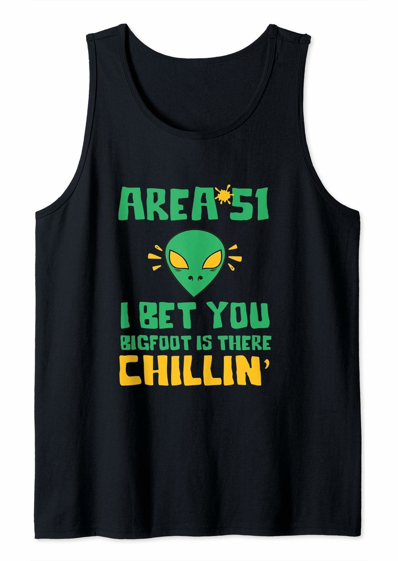 Area 51 Alien Head Bigfoot is There Chillin Funny Gift Idea Tank Top