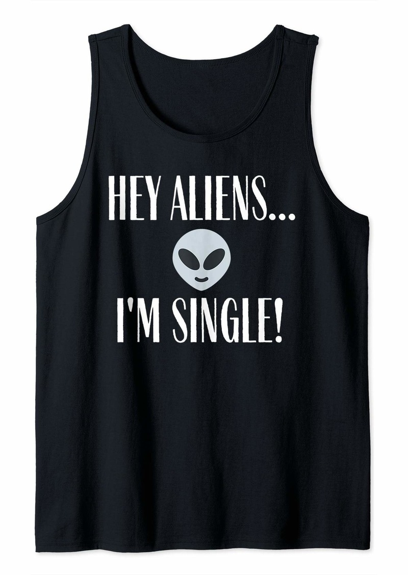 Area 51 Hey Aliens I'm Single Tank Top