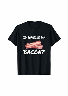 BACON: did someone say beacon? T-Shirt