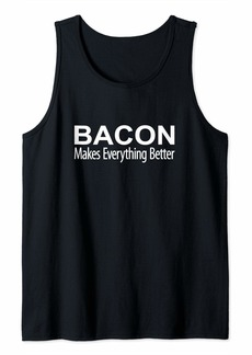 Bacon Makes Everything Better - Tank Top