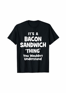Bacon Sandwich Thing You Wouldn't Understand Funny T-Shirt