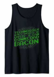 Download Bacon for Technology to Impress Me Gift for Skeptic Tank Top