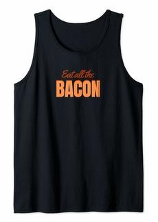 Eat All The Bacon - Funny - Bacon Lover  Tank Top