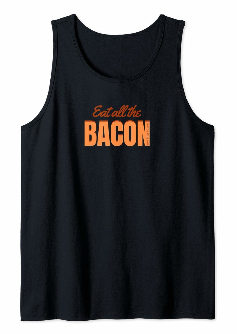 Eat All The Bacon - Funny - Bacon Lover  Tank Top