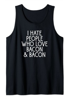 I Hate People Who Love Bacon And Bacon Haters Unite Tank Top