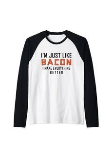 I'm Just Like Bacon I Make Everything Better Raglan Baseball Tee