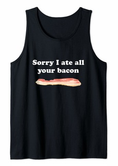 Sorry I Ate All Your Bacon Funny Humor Dad Men Women Kids Tank Top
