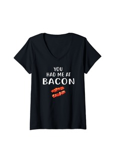 Womens You Had Me at Bacon Shirt Funny Bacon Lover V-Neck T-Shirt