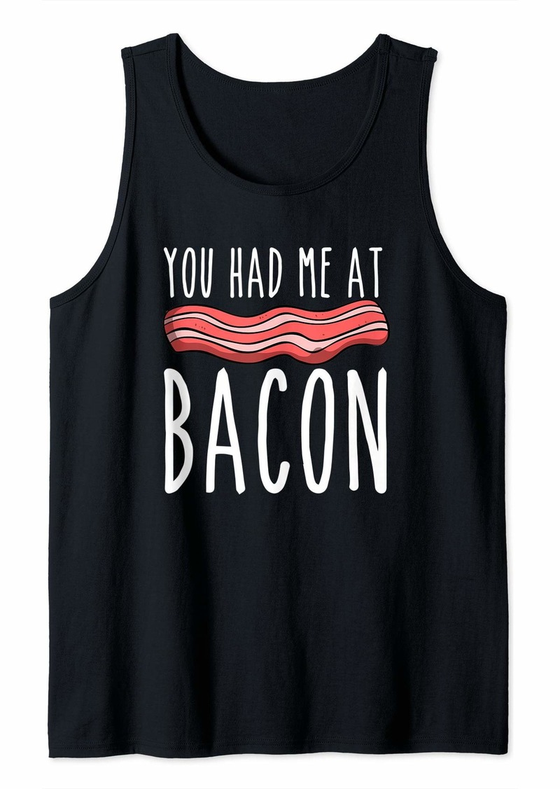 You Had Me At Bacon | Funny Bacon Lover Gift Tank Top