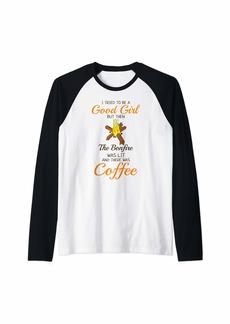 I Tried To Be A Good Girl But The Bonfire Was Lit Coffee Raglan Baseball Tee