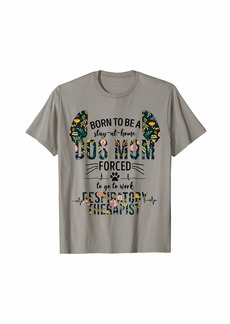 Born To Be A Stay At Home Dog Mom Forced T-Shirt