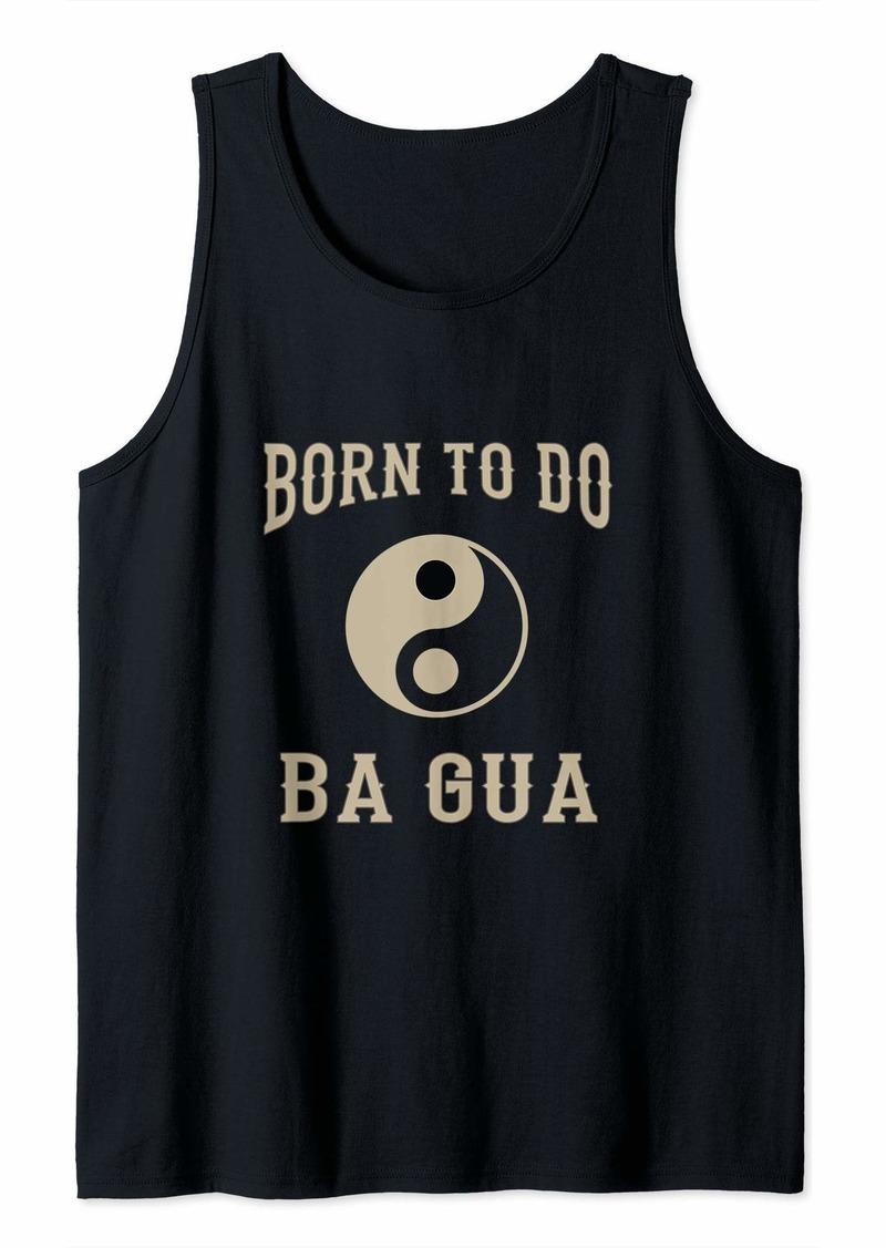 Born to do Ba Gua Chang Chinese Yin Yang Gift Tank Top
