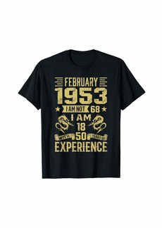Born February 1953 I Am Not 68 I Am 18 With 50 Years Of Exp T-Shirt