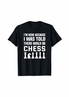 Born I Was Told There Would Be Chess Lover Strategy Board Game T-Shirt