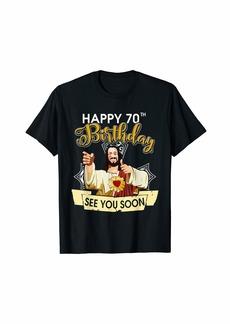 Born Jesus Happy 70th Birthday See You Soon Funny T-Shirt
