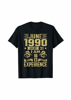 Born June 1990 I Am Not 31 I Am 18 With 13 Years Of Exp T-Shirt