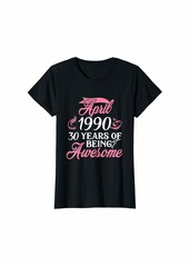 Born Womens Made in APRIL 1990 Birthday 30 Years of Being Awesome T-Shirt