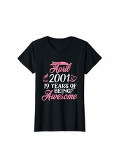 Born Womens Made in APRIL 2001 Birthday 19 Years of Being Awesome T-Shirt