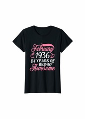 Born Womens Made in FEBRUARY 1936 Birthday 84 Years of Being Awesome T-Shirt