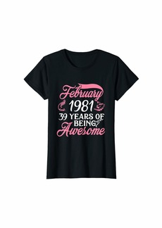 Born Womens Made in FEBRUARY 1981 Birthday 39 Years of Being Awesome T-Shirt