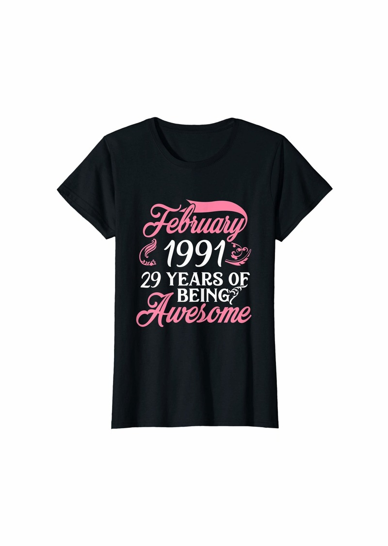 Born Womens Made in FEBRUARY 1991 Birthday 29 Years of Being Awesome T-Shirt