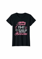 Born Womens Made in MARCH 1941 Birthday 79 Years of Being Awesome T-Shirt