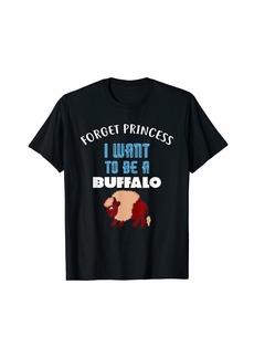 Buffalo Jeans Forget Princess I Want to be a BUFFALO T-Shirt