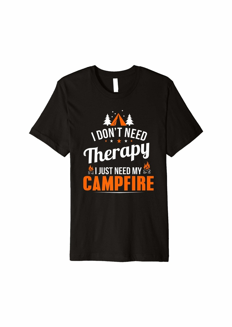 Camper Camping Campfire I Don't Need Therapy Funny Premium T-Shirt