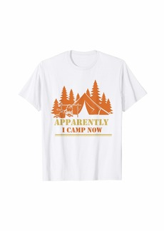 Camper Hiker Sayings Outdoors Nature Apparently I Camp Now T-Shirt