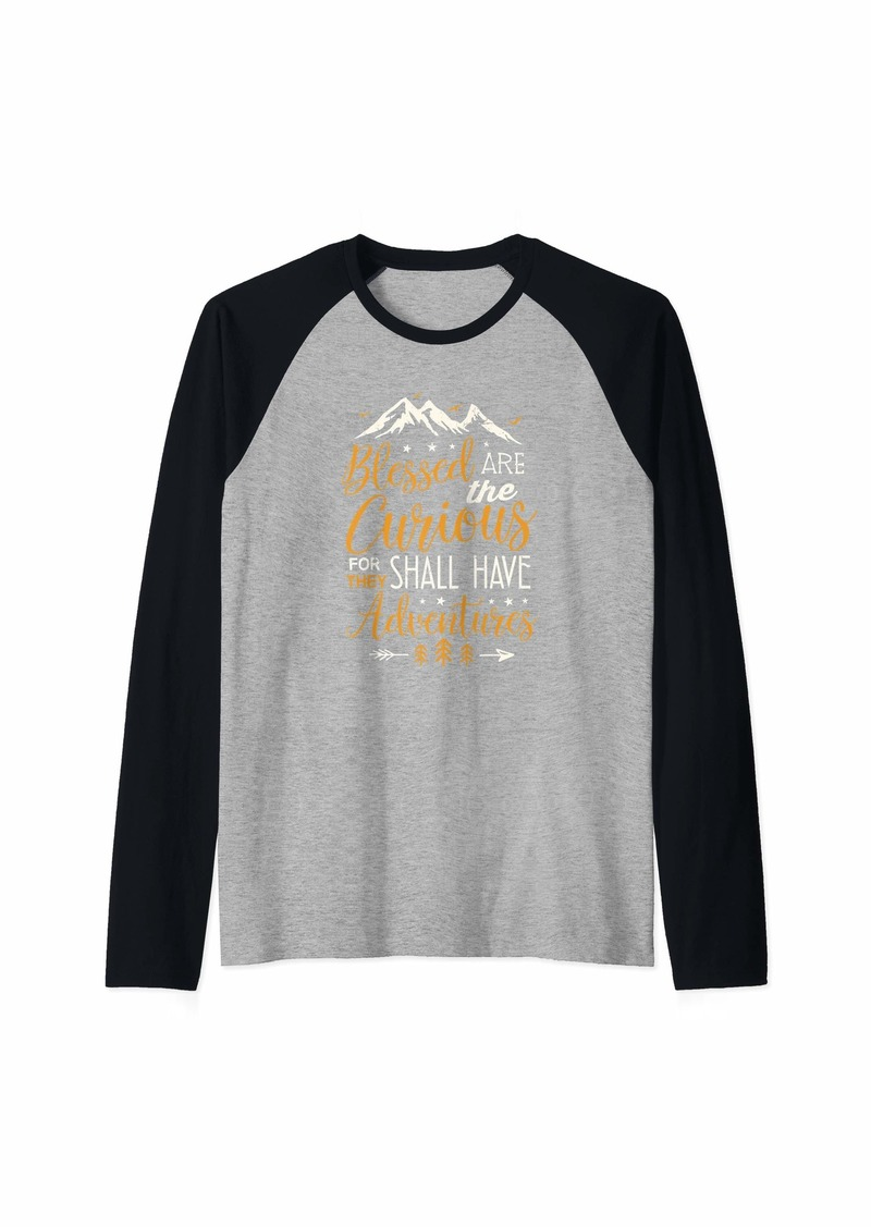 Camper Camping Gift Blessed Are the Curious Shall Have Adventures  Raglan Baseball Tee