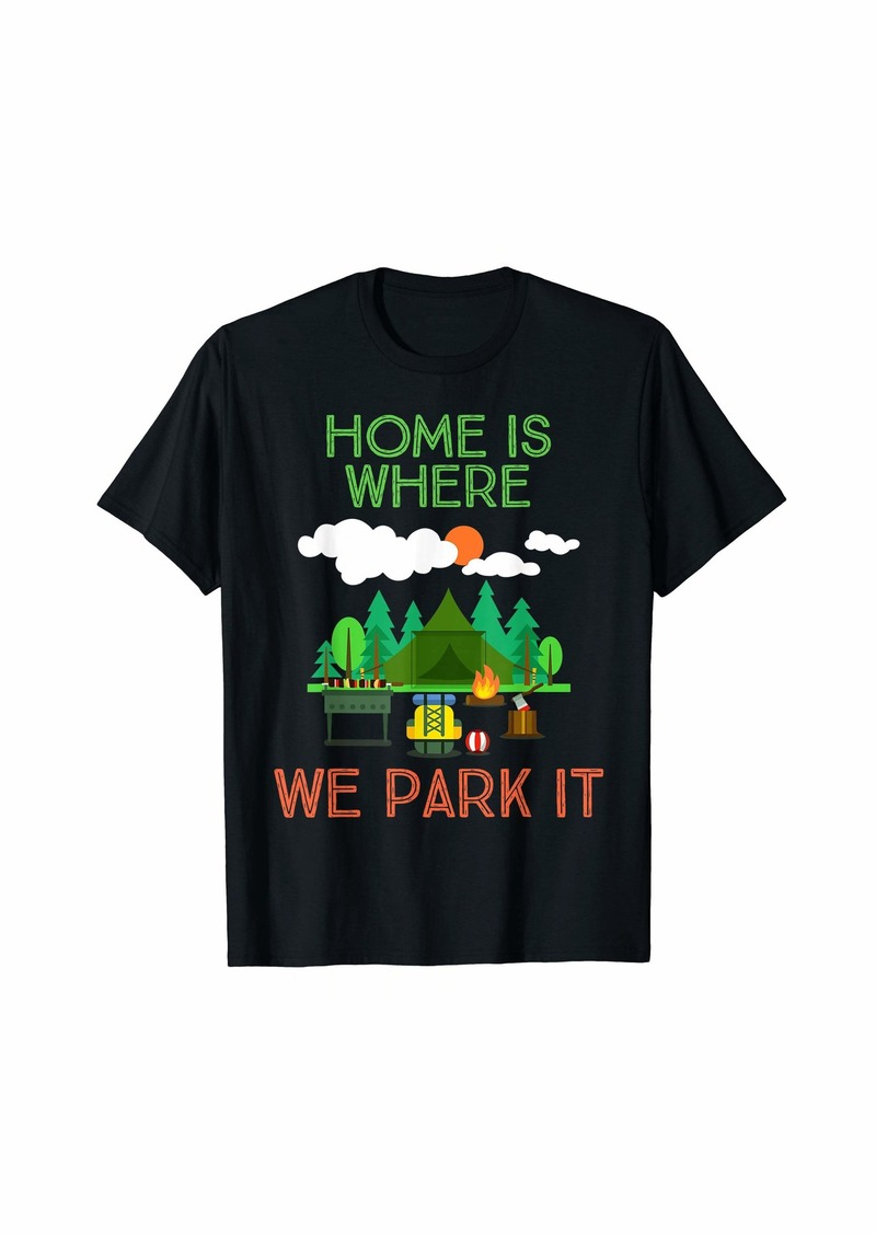 Home Is Where We Park It Camping Camper Novelty T-Shirt