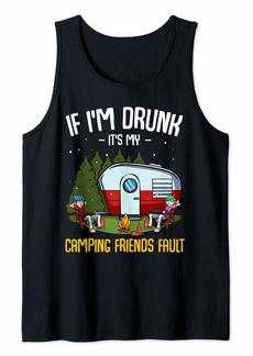 Camper If I'm Drunk It's My Camping Friends Fault Funny Holiday Tank Top