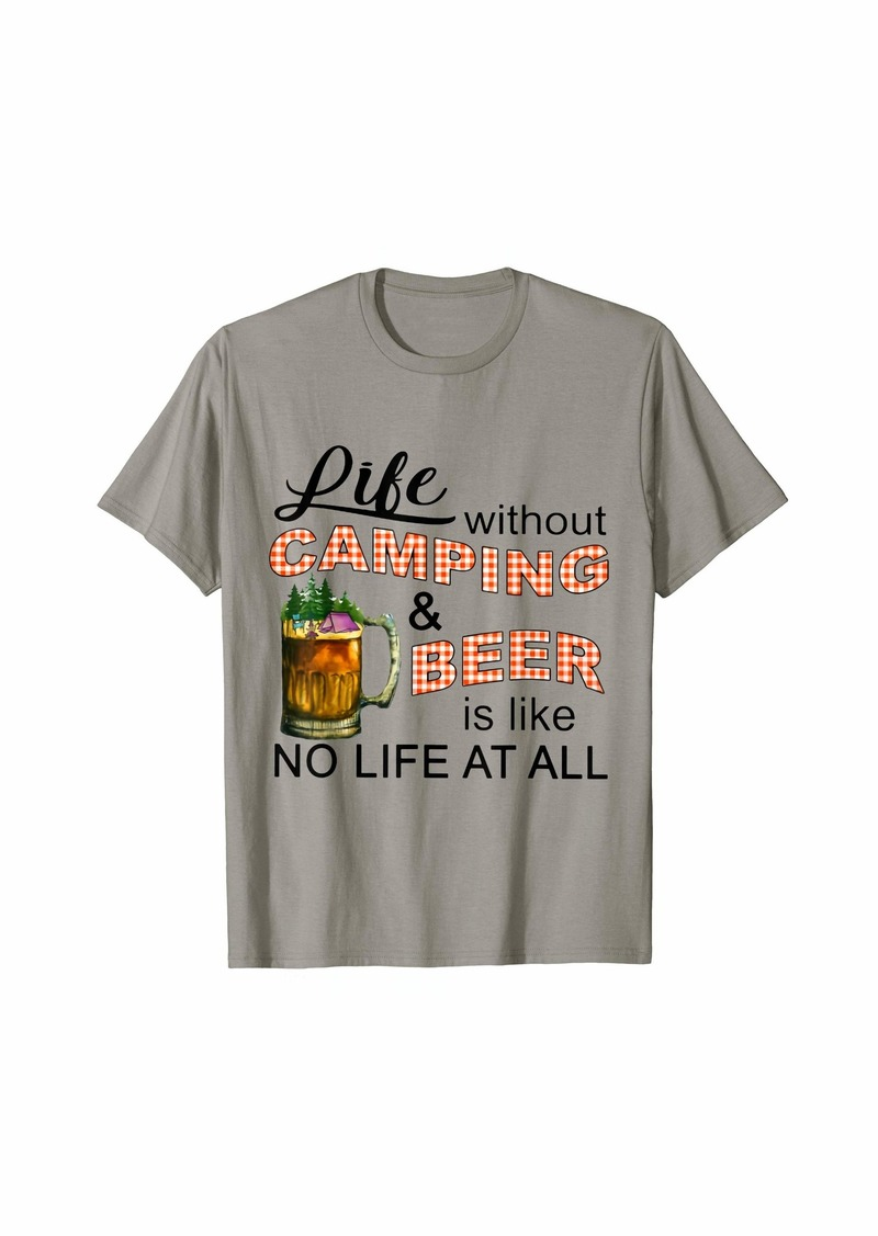 Camper Life without camping and beer is like no life at all T-Shirt