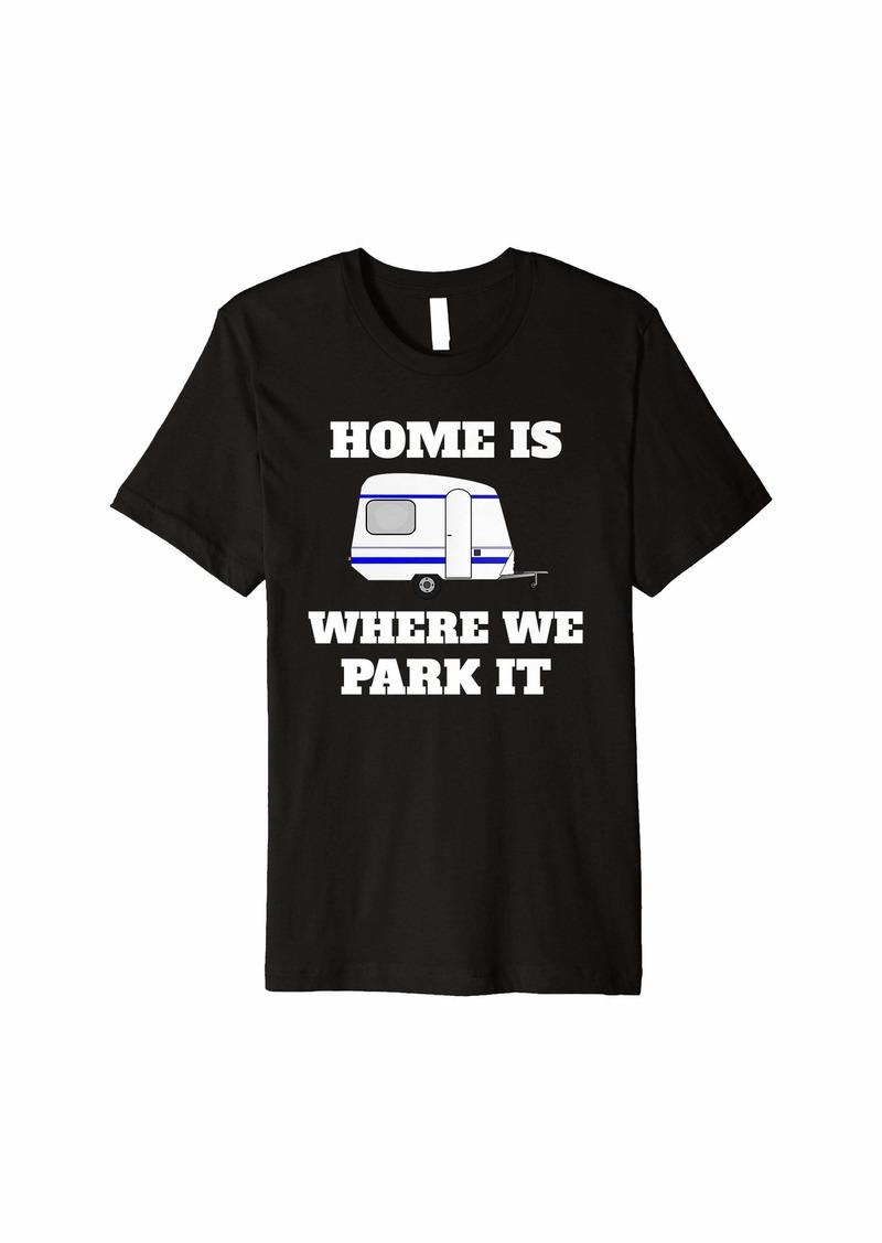 Mens Camper Trailer RV Home is Where We Park It Premium T-Shirt