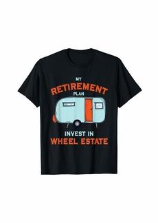 Camper Rving Retirement Plan Invest in Wheel Estate Funny RV T-Shirt