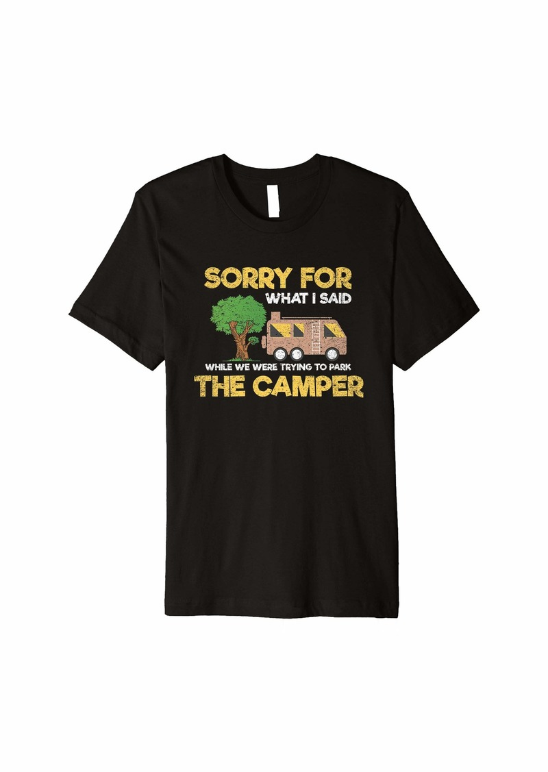 Sorry For What I Said When I Was Parking The Camper Gift Premium T-Shirt