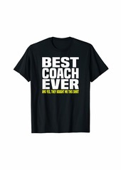 Best Coach Ever Yes They Bought Me This Shirt Coach Gift T-Shirt