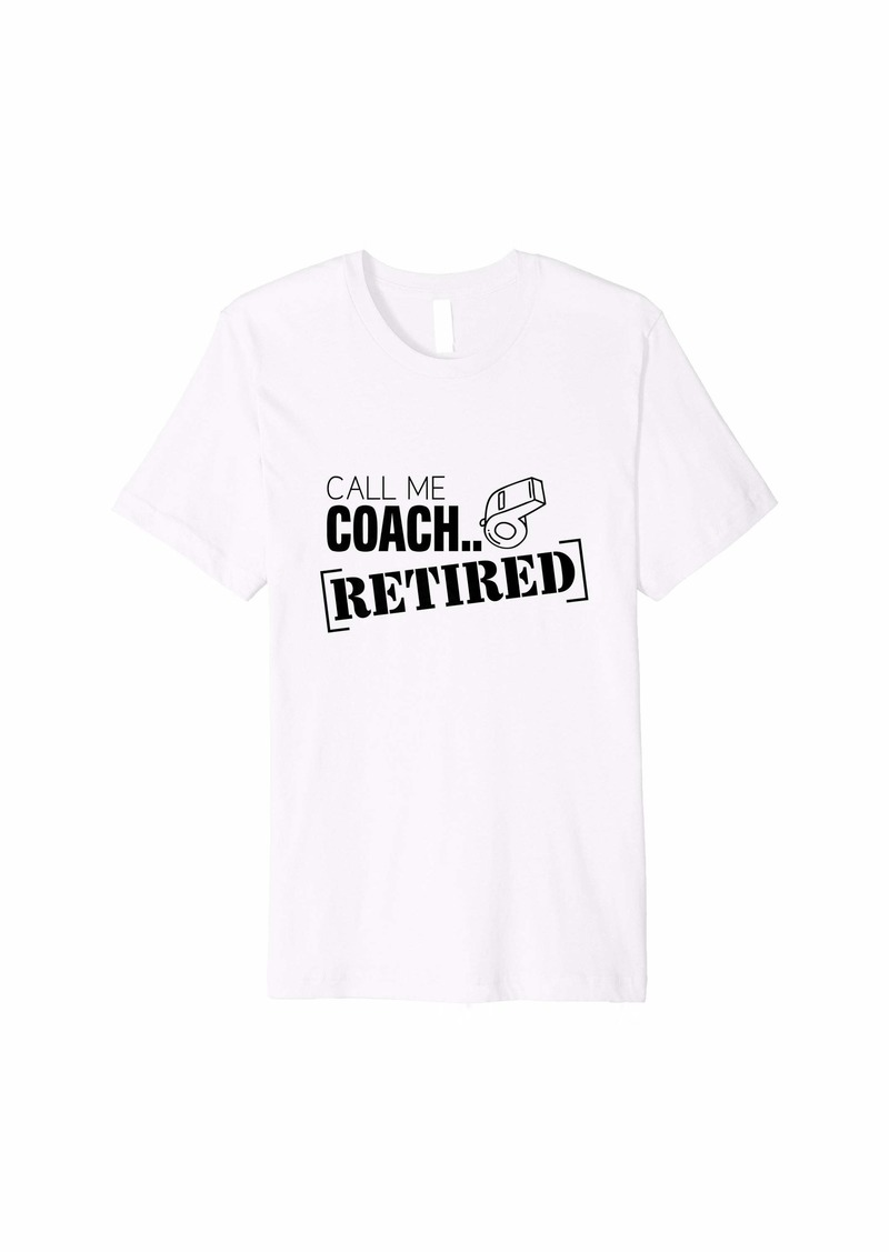Call me Coach... for Retired Gym Teacher Gift Premium T-Shirt