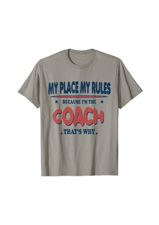 Coach - My Place my Rules - Funny T-Shirt