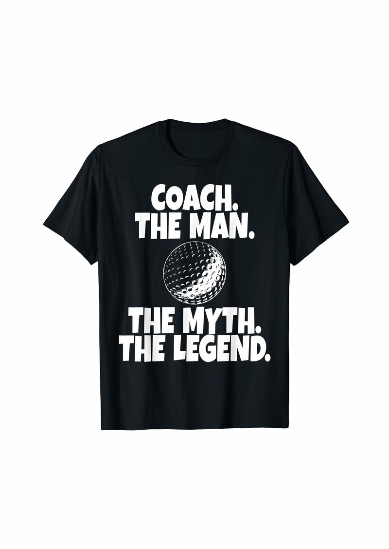 Coach The Man The Myth The Legend Golf T-Shirt