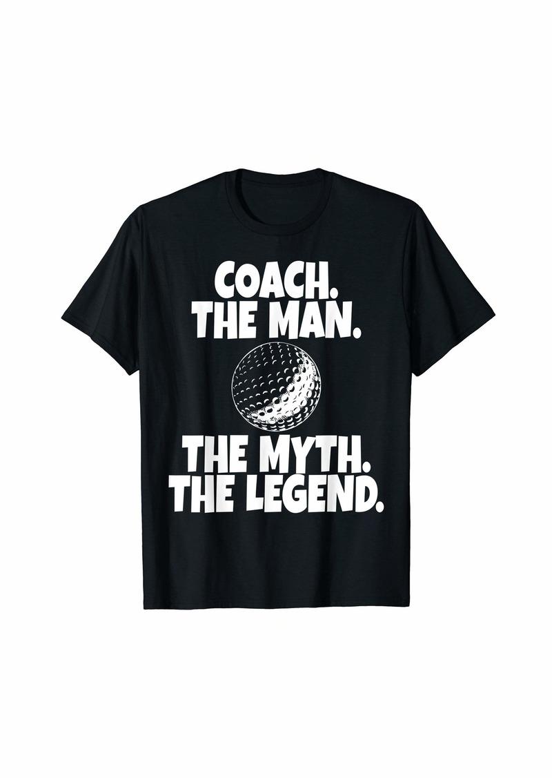 Coach The Man The Myth The Legend Golf T-Shirt