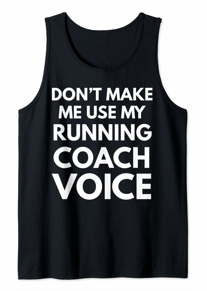 Don't Make Me Use My Running Coach Voice Tank Top