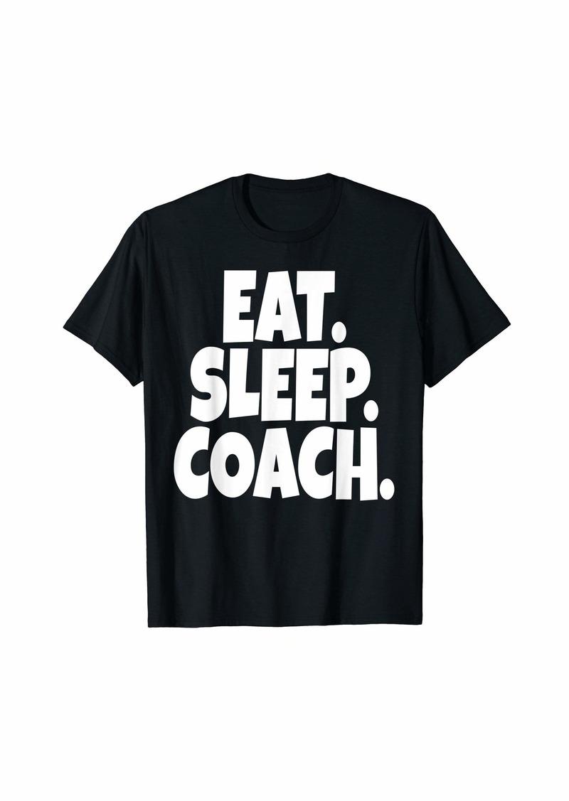 Eat Sleep Coach Lead Mentor Coaching  T-Shirt