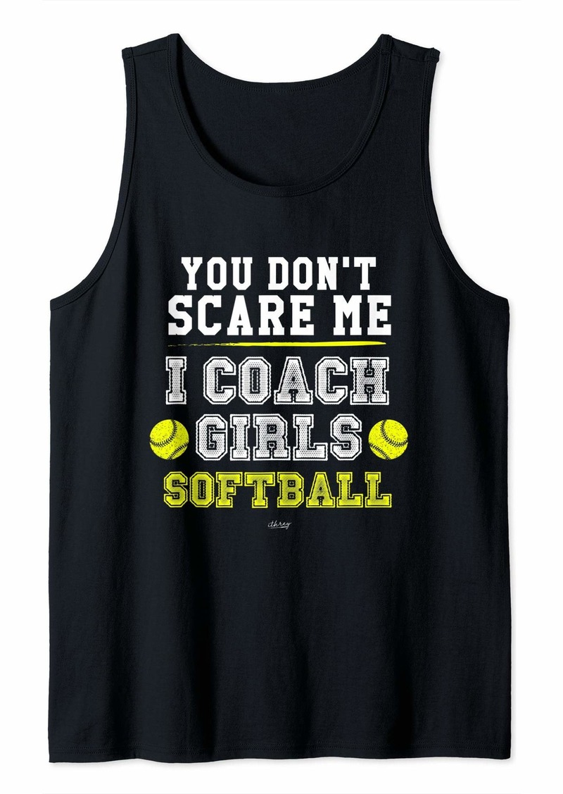 Funny Softball Coach Gift You Don't Scare Me I Coach Girls Tank Top