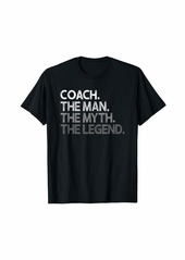 Mens Coach Shirt - Coaches Gift - The Man The Myth The Legend T-Shirt