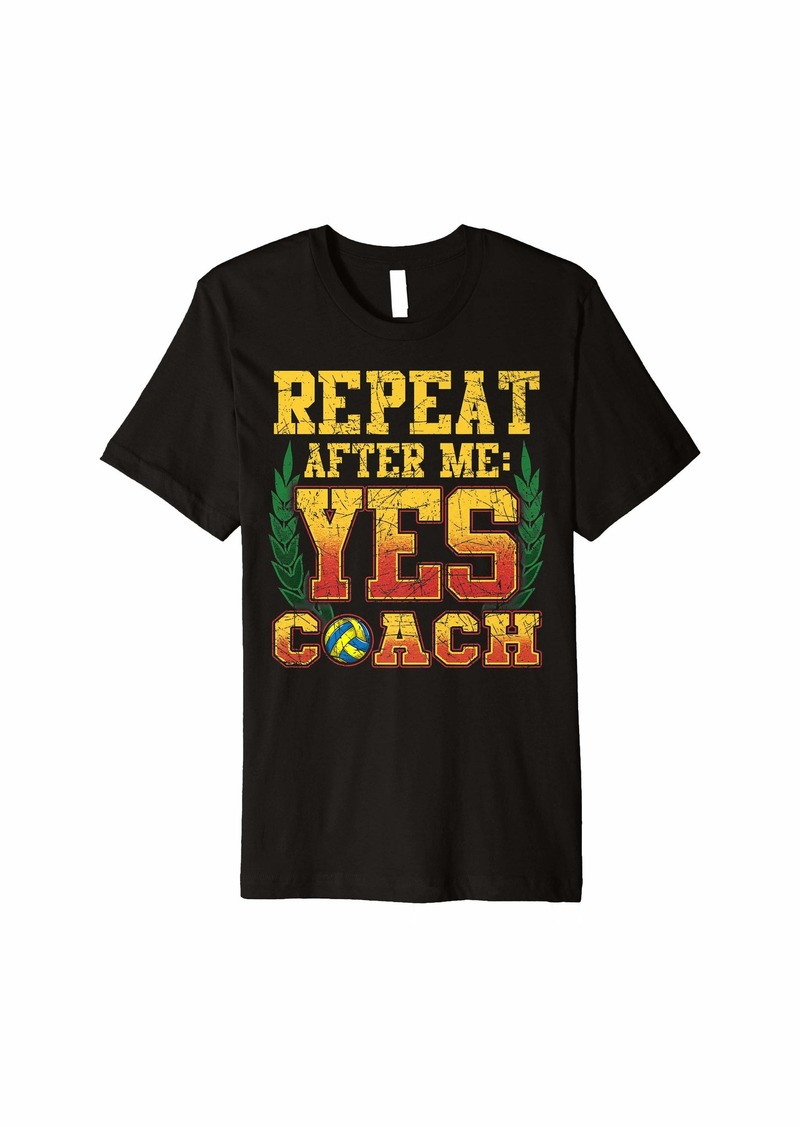 Repeat After Me Yes Coach Shirt Yes Coach Shirt Volleyball