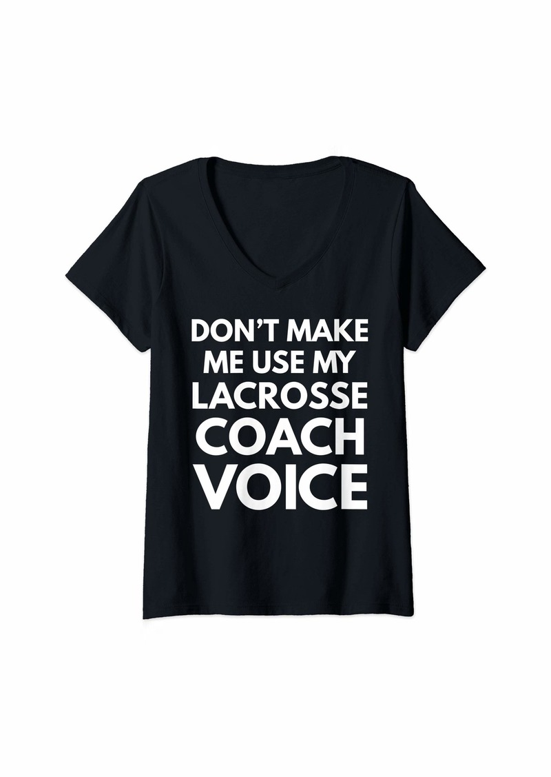 Womens Don't Make Me Use My Lacrosse Coach Voice V-Neck T-Shirt