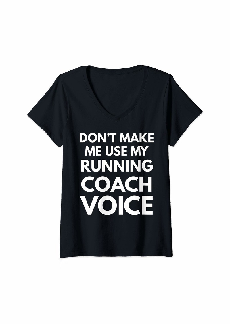 Womens Don't Make Me Use My Running Coach Voice V-Neck T-Shirt